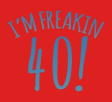 I'm FREAKIN 40! Forty! Forties Birthday design Baby Tee