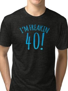 I'm FREAKIN 40! Forty! Forties Birthday design Tri-blend T-Shirt