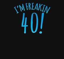 I'm FREAKIN 40! Forty! Forties Birthday design Unisex T-Shirt