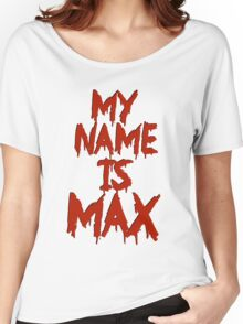 My Name is Max Women's Relaxed Fit T-Shirt