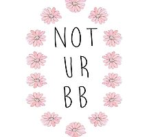 Not Ur Bb by bambibones