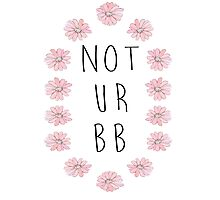 Not Ur Bb Photographic Print