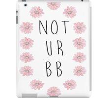 Not Ur Bb iPad Case/Skin
