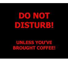 Do Not Disturb (coffee) Photographic Print