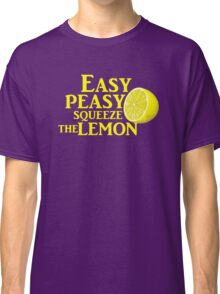 Easy Peasy Squeeze the Lemon Classic T-Shirt