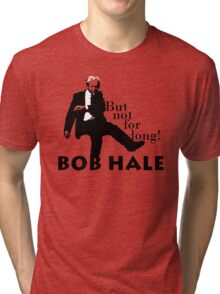 Hale Bob! Tri-blend T-Shirt