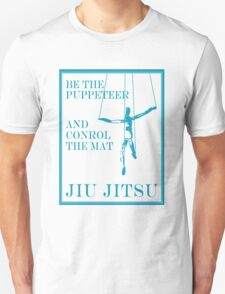Be the Puppeteer and Control the Mat Jiu Jitsu Blue  Unisex T-Shirt