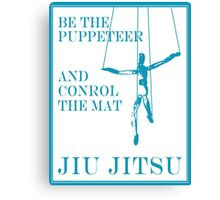 Be the Puppeteer and Control the Mat Jiu Jitsu Blue  Canvas Print