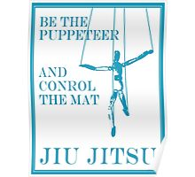 Be the Puppeteer and Control the Mat Jiu Jitsu Blue  Poster