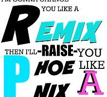 I'm Gonna Change You Like A Remix, Then I'll Raise You Like A Phoenix by theLadyofShalot
