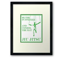Be the Puppeteer and Control the Mat Jiu Jitsu Green  Framed Print