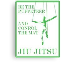 Be the Puppeteer and Control the Mat Jiu Jitsu Green  Canvas Print