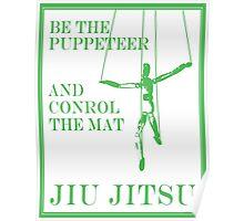 Be the Puppeteer and Control the Mat Jiu Jitsu Green  Poster