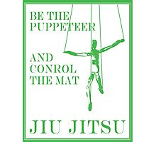 Be the Puppeteer and Control the Mat Jiu Jitsu Green  Photographic Print