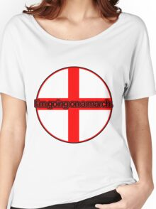 I'm going on a march - England Flag Women's Relaxed Fit T-Shirt