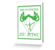 The Puppeteer Jiu Jitsu Green  Greeting Card