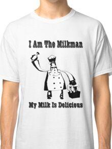 I Am The Milkman Classic T-Shirt