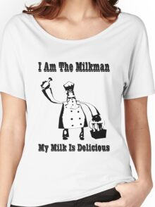 I Am The Milkman Women's Relaxed Fit T-Shirt