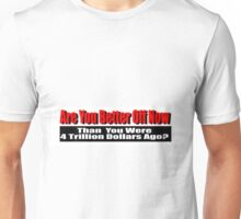 Are You Better Off Now Unisex T-Shirt