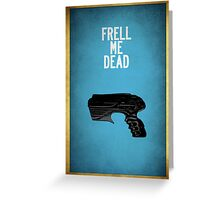 Frell Me Dead Greeting Card