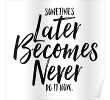 Sometimes Later Becomes Never Poster
