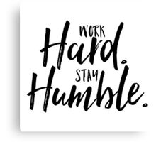 Work Hard. Stay Humble.  Canvas Print