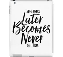 Sometimes Later Becomes Never iPad Case/Skin
