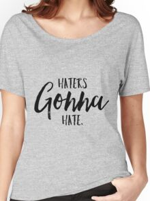 Haters Gonna Hate! Women's Relaxed Fit T-Shirt