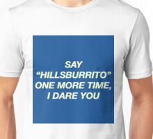 SAY HILLSBURRITO ONE MORE TIME Unisex T-Shirt