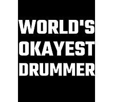 World's Okayest Drummer Photographic Print