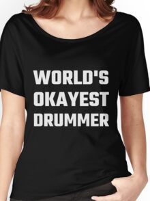 World's Okayest Drummer Women's Relaxed Fit T-Shirt