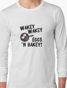 Wakey Wakey Eggs and Bakey Long Sleeve T-Shirt