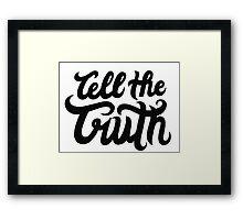 Tell The Truth (Black Version)  Framed Print