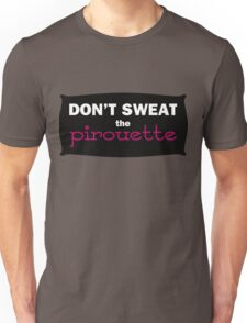 Don't Sweat the Pirouette Unisex T-Shirt