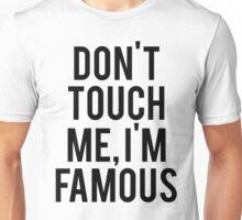 Don't Touch Me, I'm Famous Unisex T-Shirt