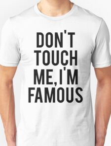 Don't Touch Me, I'm Famous T-Shirt
