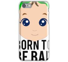 Born To Be Bad Baby iPhone Case/Skin