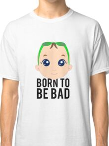 Born To Be Bad Baby Classic T-Shirt