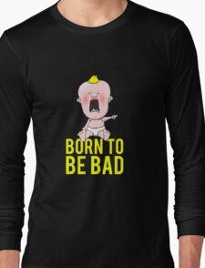Born To Be Bad Baby Long Sleeve T-Shirt