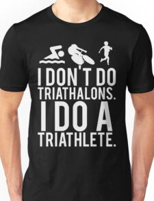 I don't do triathlons I do a triathlete Unisex T-Shirt