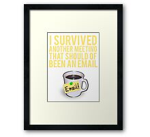 I SURVIVED ANOTHER MEETING THAT SHOULD OF BEEN A MEETING Framed Print