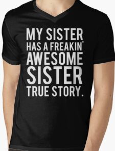 My sister has a freakin' awesome sister Mens V-Neck T-Shirt