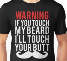WARNING If you touch my BEARD I'll touch your BUTT Unisex T-Shirt
