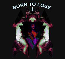 BORN TO LOSE Unisex T-Shirt
