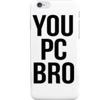 You PC Bro iPhone Case/Skin