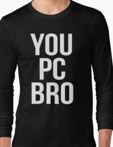 You PC Bro White Long Sleeve T-Shirt