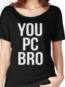 You PC Bro White Women's Relaxed Fit T-Shirt