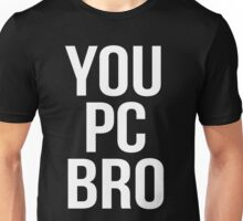 You PC Bro White Unisex T-Shirt