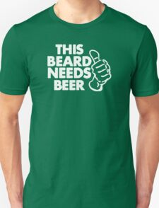 this beard needs beer T-Shirt