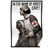 In The Name Of Mercy Give -- Red Cross Poster